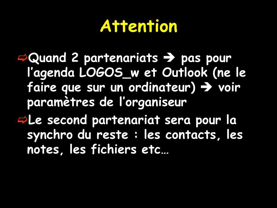 Attention Quand 2 partenariats  pas pour l'agenda LOGOS_w et Outlook (ne le faire que sur un ordinateur)  voir paramètres de l'organiseur.