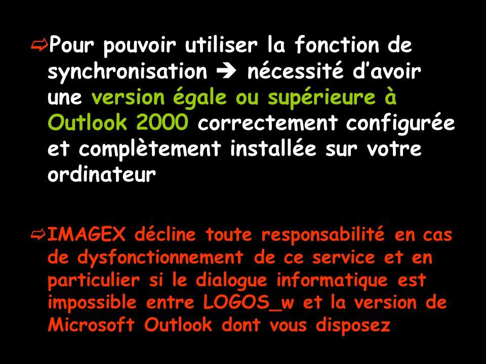 Pour pouvoir utiliser la fonction de synchronisation  nécessité d'avoir une version égale ou supérieure à Outlook 2000 correctement configurée et complètement installée sur votre ordinateur