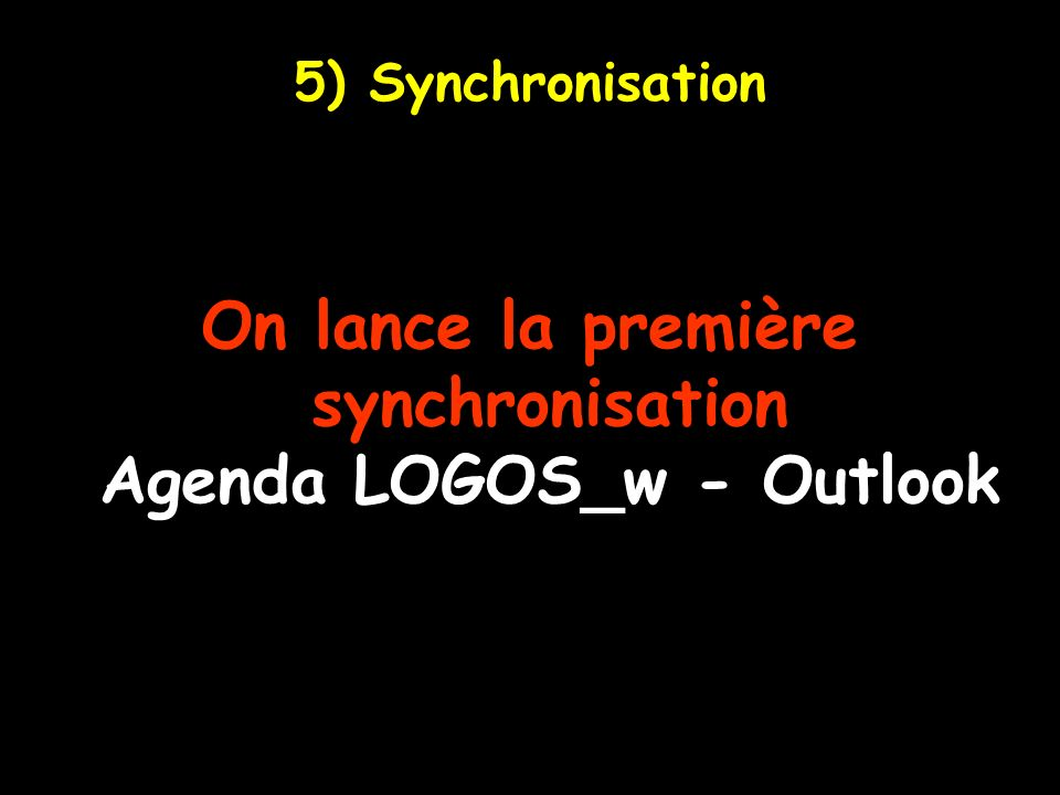 On lance la première synchronisation Agenda LOGOS_w - Outlook