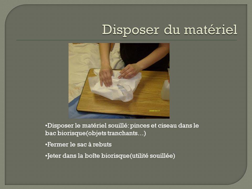 Disposer du matériel Disposer le matériel souillé: pinces et ciseau dans le bac biorisque(objets tranchants…)