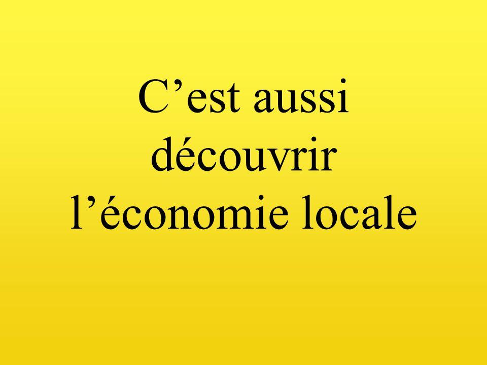 C'est aussi découvrir l'économie locale