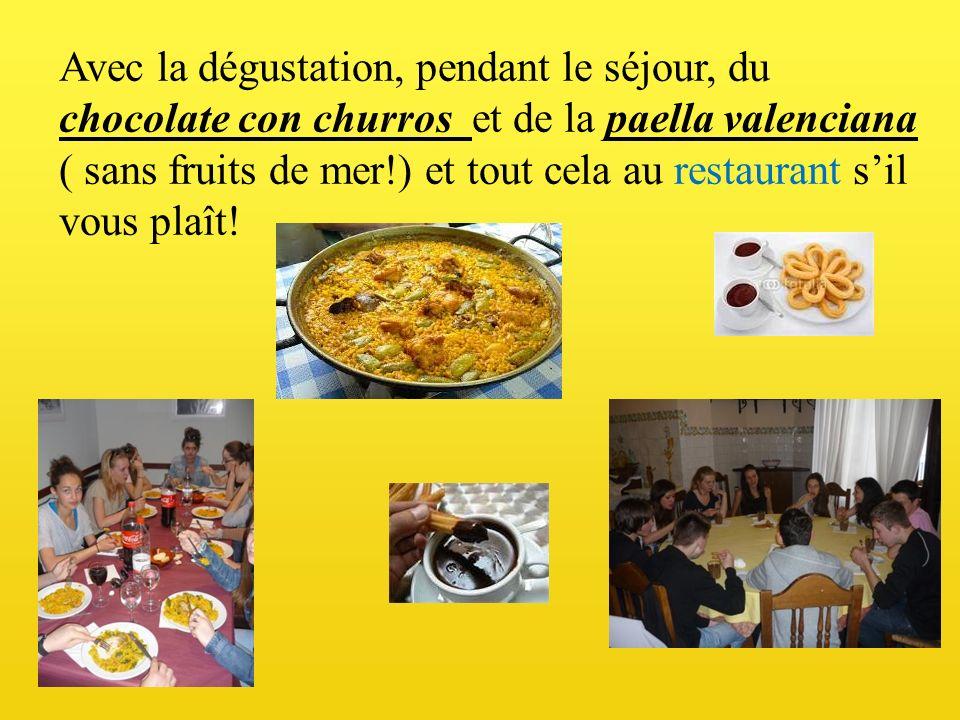 Avec la dégustation, pendant le séjour, du chocolate con churros et de la paella valenciana ( sans fruits de mer!) et tout cela au restaurant s'il vous plaît!