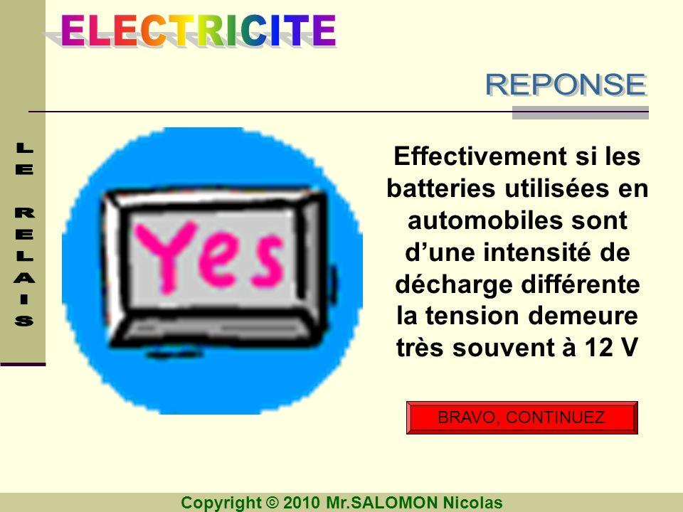 REPONSE Effectivement si les batteries utilisées en automobiles sont d'une intensité de décharge différente la tension demeure très souvent à 12 V.