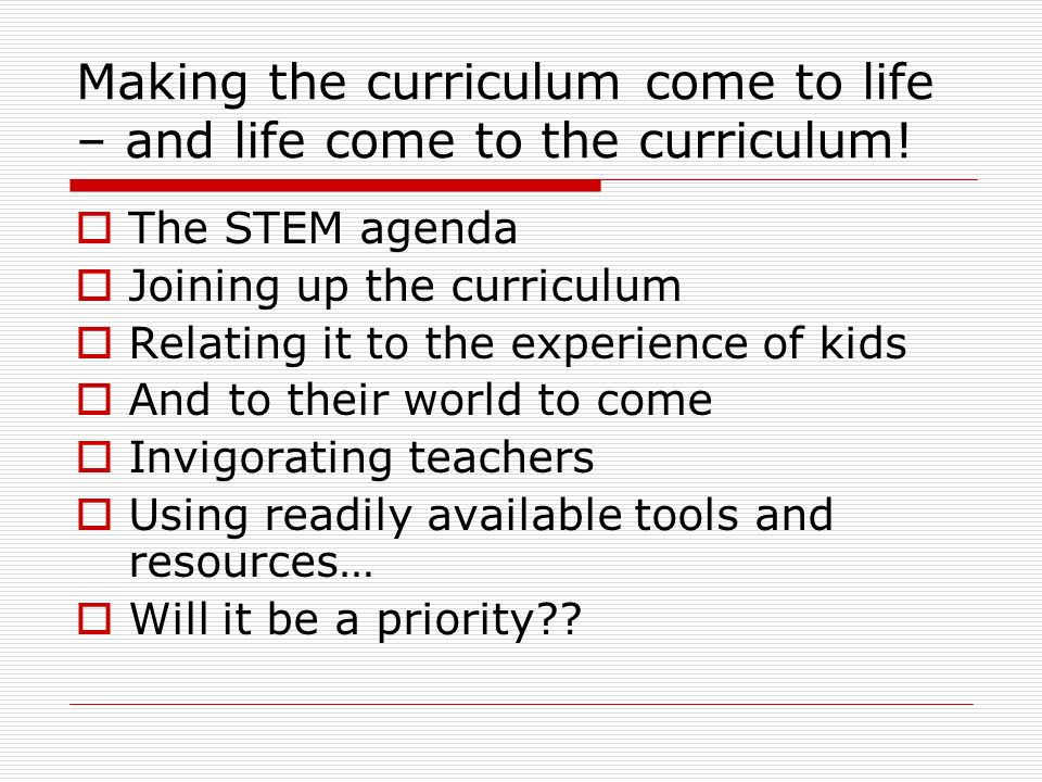 Making the curriculum come to life – and life come to the curriculum!