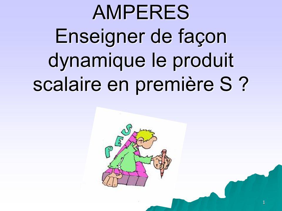AMPERES Enseigner de façon dynamique le produit scalaire en première S