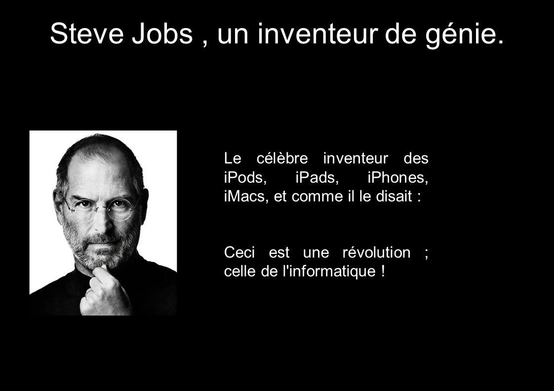 Steve Jobs , un inventeur de génie.