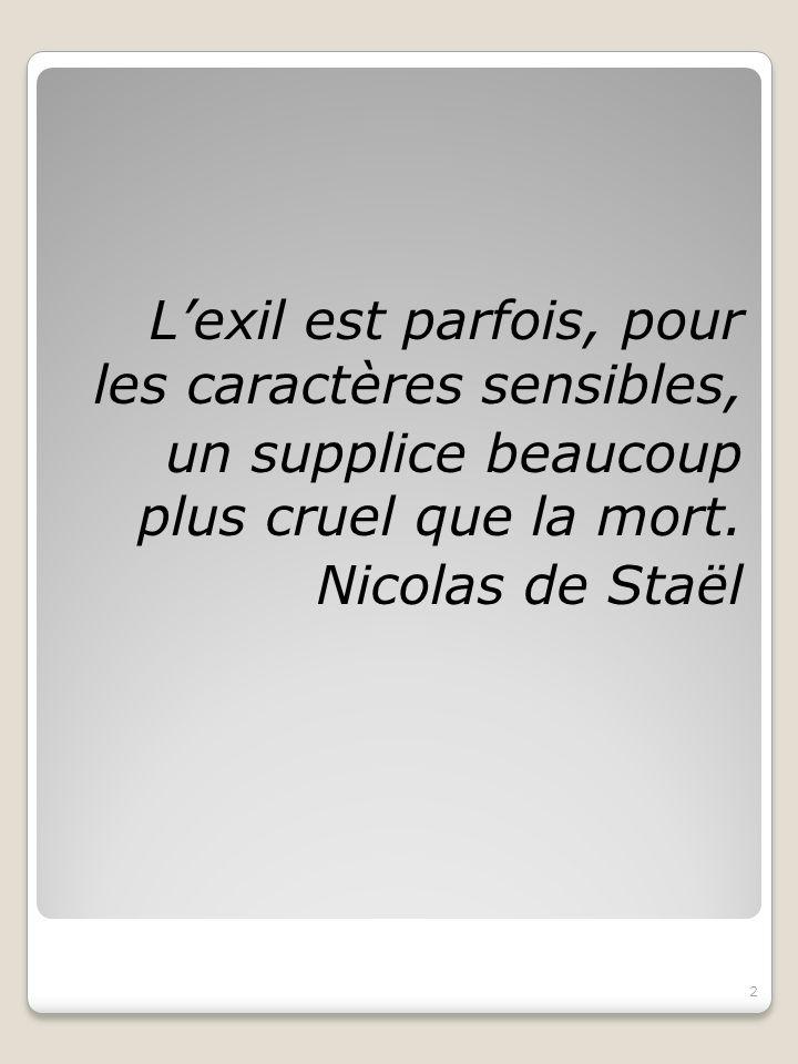 L'exil est parfois, pour les caractères sensibles, un supplice beaucoup plus cruel que la mort.
