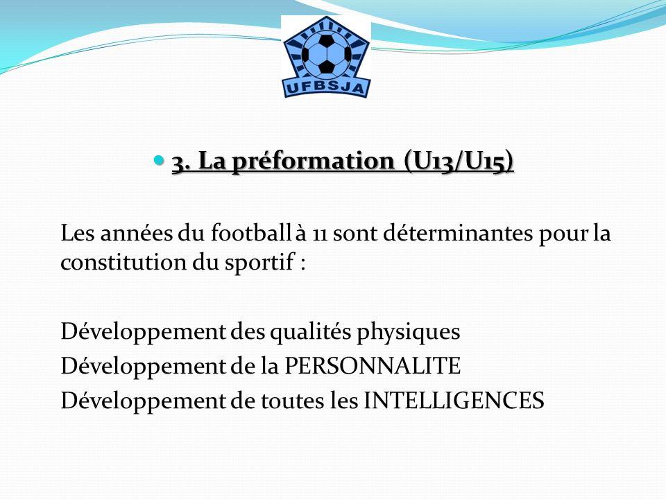 3. La préformation (U13/U15) Les années du football à 11 sont déterminantes pour la constitution du sportif :