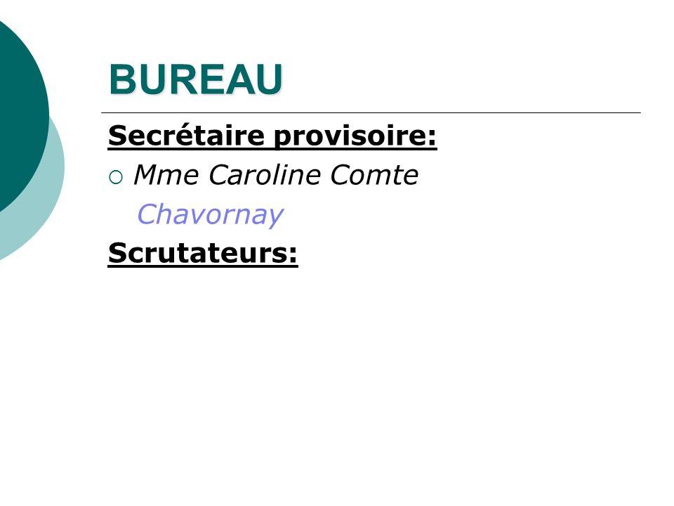 BUREAU Secrétaire provisoire: Mme Caroline Comte Chavornay