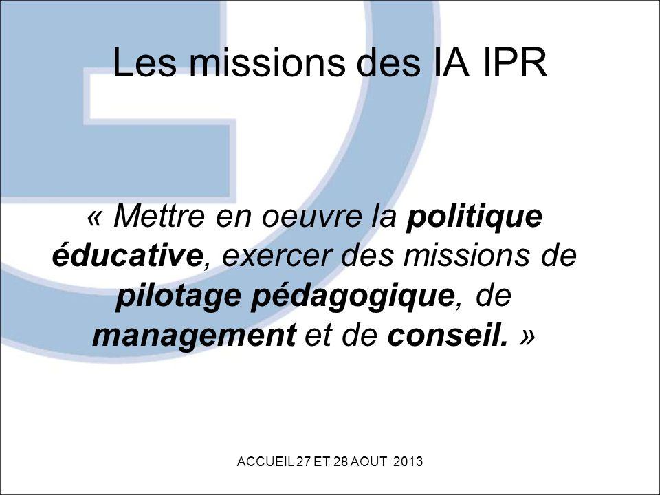 Les missions des IA IPR « Mettre en oeuvre la politique éducative, exercer des missions de pilotage pédagogique, de management et de conseil. »