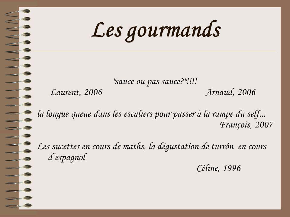 Les gourmands sauce ou pas sauce !!!! Laurent, 2006 Arnaud, 2006