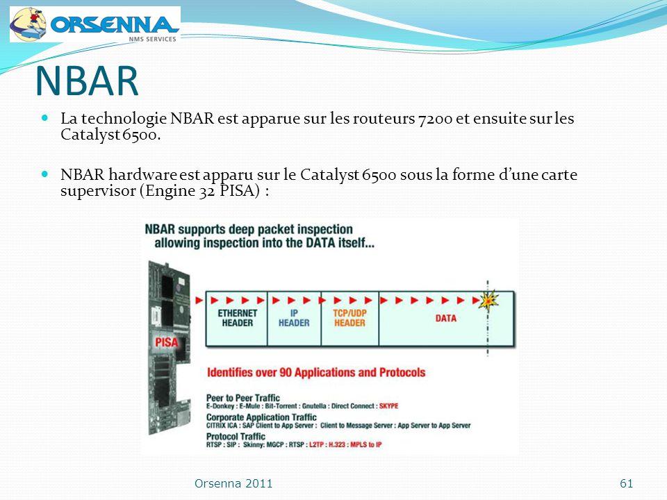NBAR La technologie NBAR est apparue sur les routeurs 7200 et ensuite sur les Catalyst 6500.