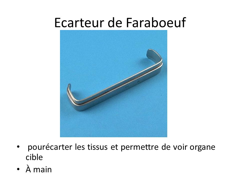 Ecarteur de Faraboeuf pourécarter les tissus et permettre de voir organe cible À main