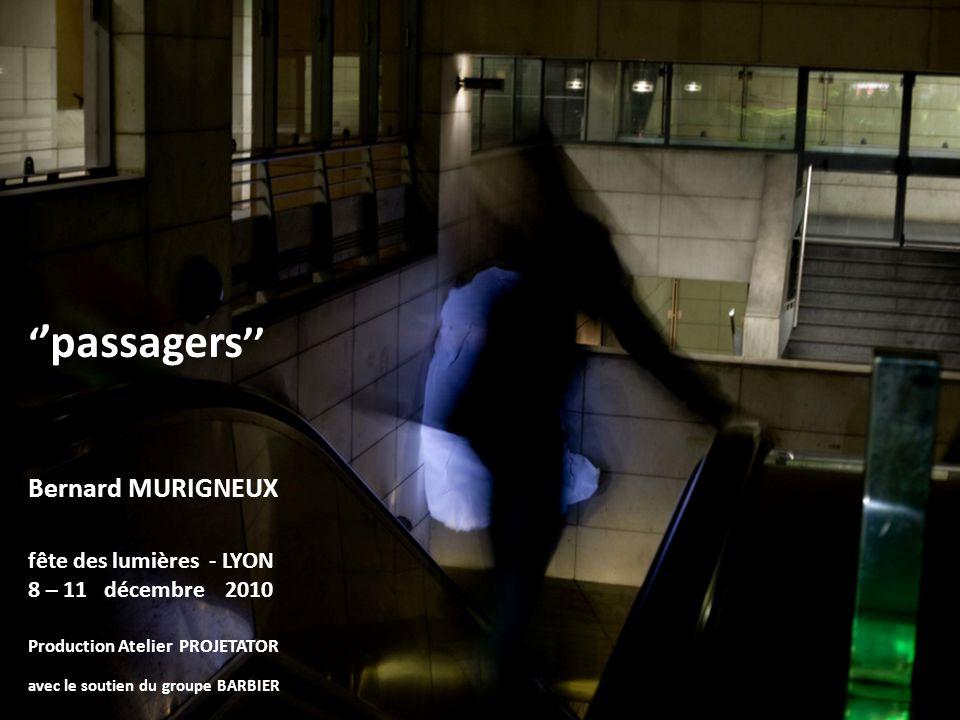 ''passagers'' Bernard MURIGNEUX fête des lumières - LYON