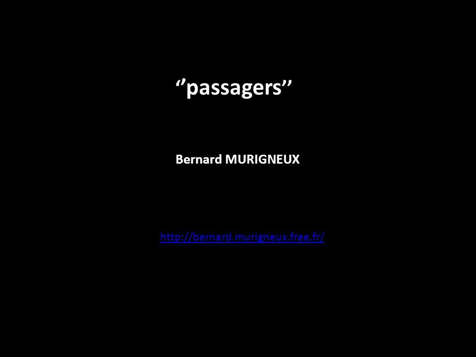 ''passagers'' Bernard MURIGNEUX http://bernard.murigneux.free.fr/
