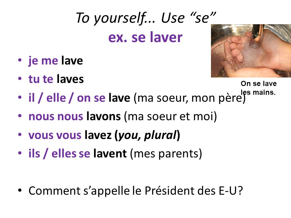 To yourself... Use se ex. se laver