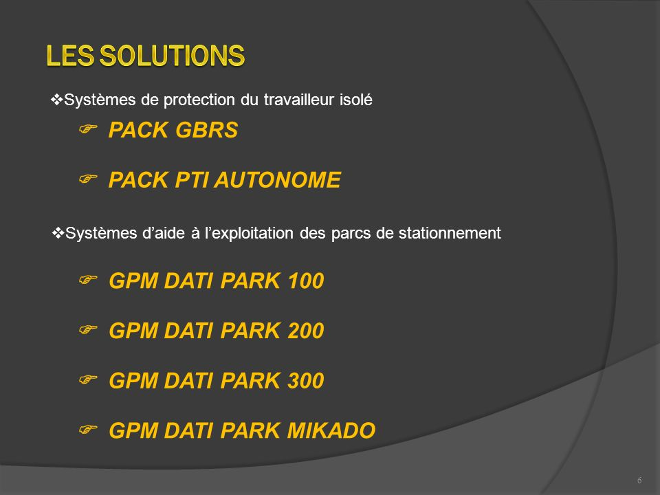 Les solutions  PACK GBRS  PACK PTI AUTONOME  GPM DATI PARK 100