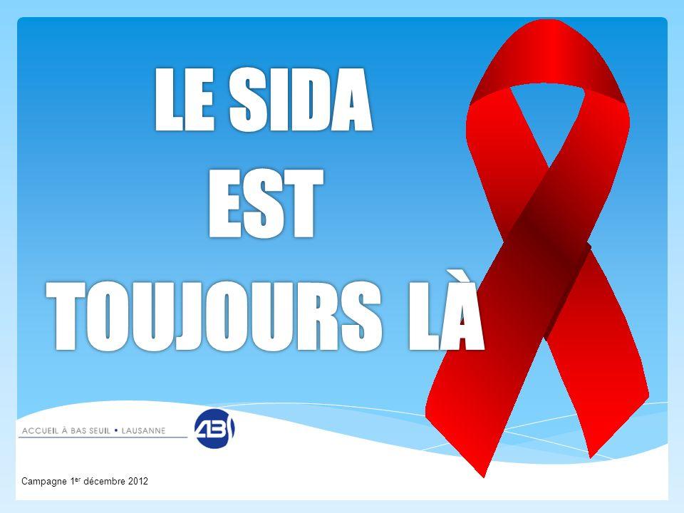LE SIDA EST TOUJOURS LÀ Campagne 1er décembre 2012