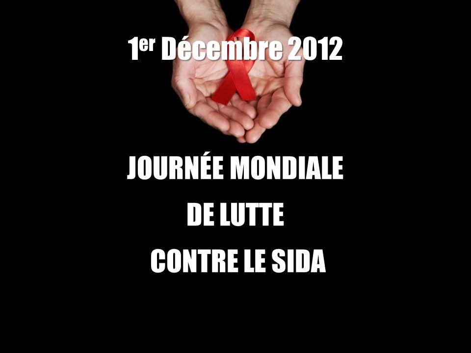 1er Décembre 2012 JOURNÉE MONDIALE DE LUTTE CONTRE LE SIDA