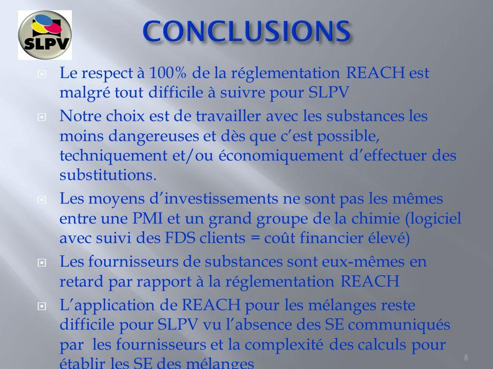 CONCLUSIONS Le respect à 100% de la réglementation REACH est malgré tout difficile à suivre pour SLPV.