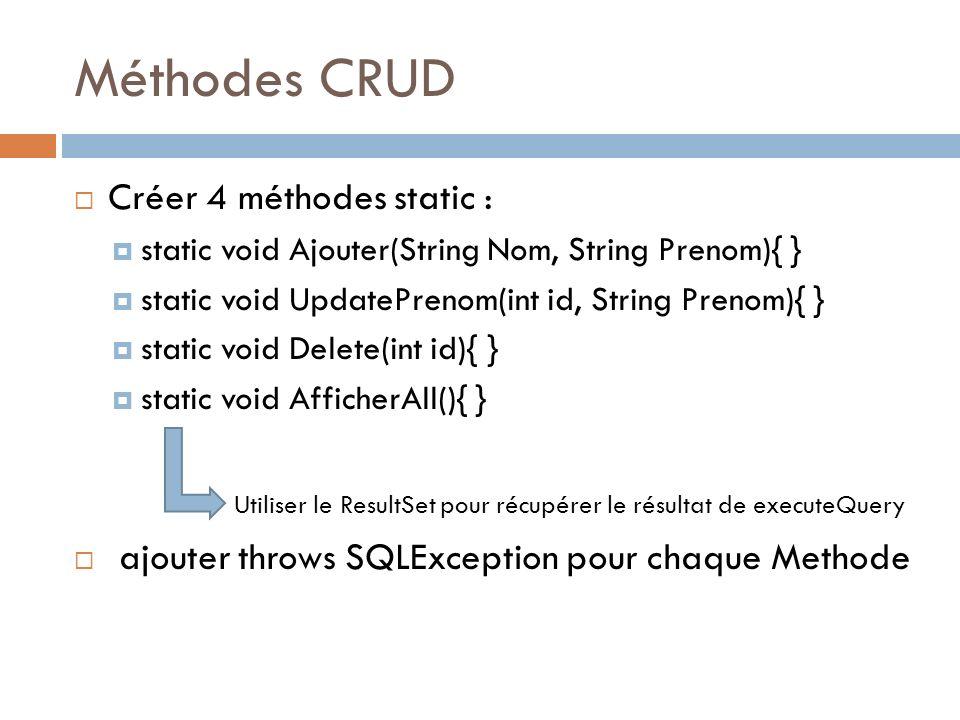 Méthodes CRUD Créer 4 méthodes static :