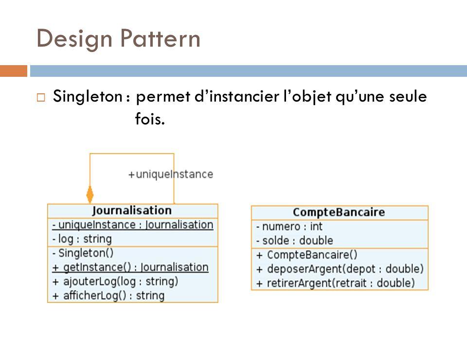 Design Pattern Singleton : permet d'instancier l'objet qu'une seule fois.