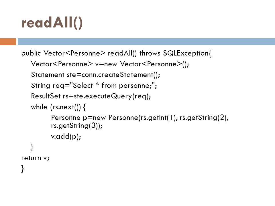 readAll() public Vector<Personne> readAll() throws SQLException{