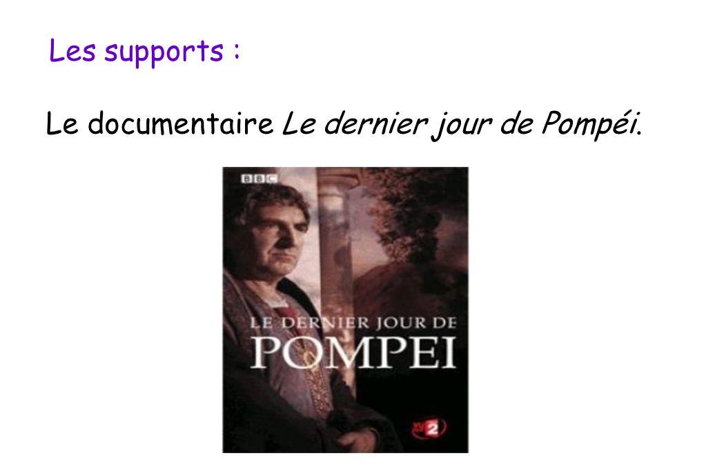 Les supports : Le documentaire Le dernier jour de Pompéi.