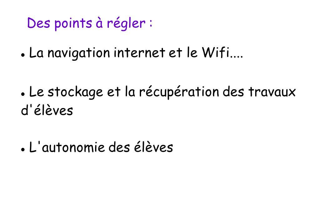 Des points à régler : La navigation internet et le Wifi.... Le stockage et la récupération des travaux d élèves.