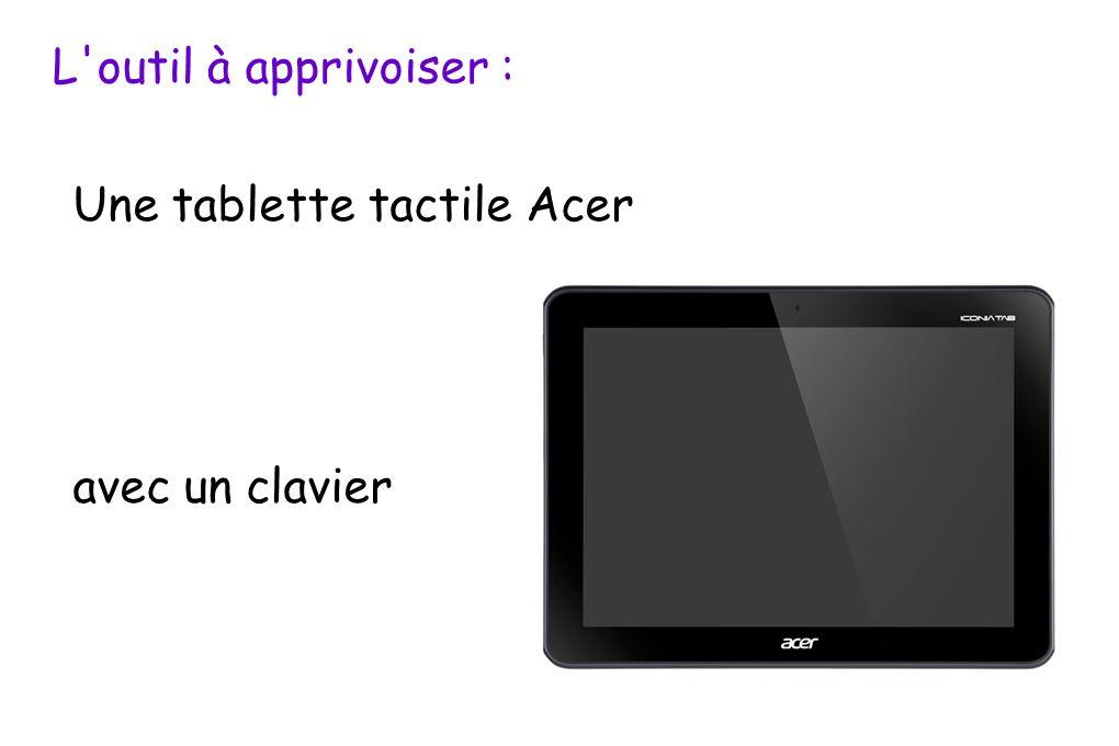 L outil à apprivoiser : Une tablette tactile Acer avec un clavier