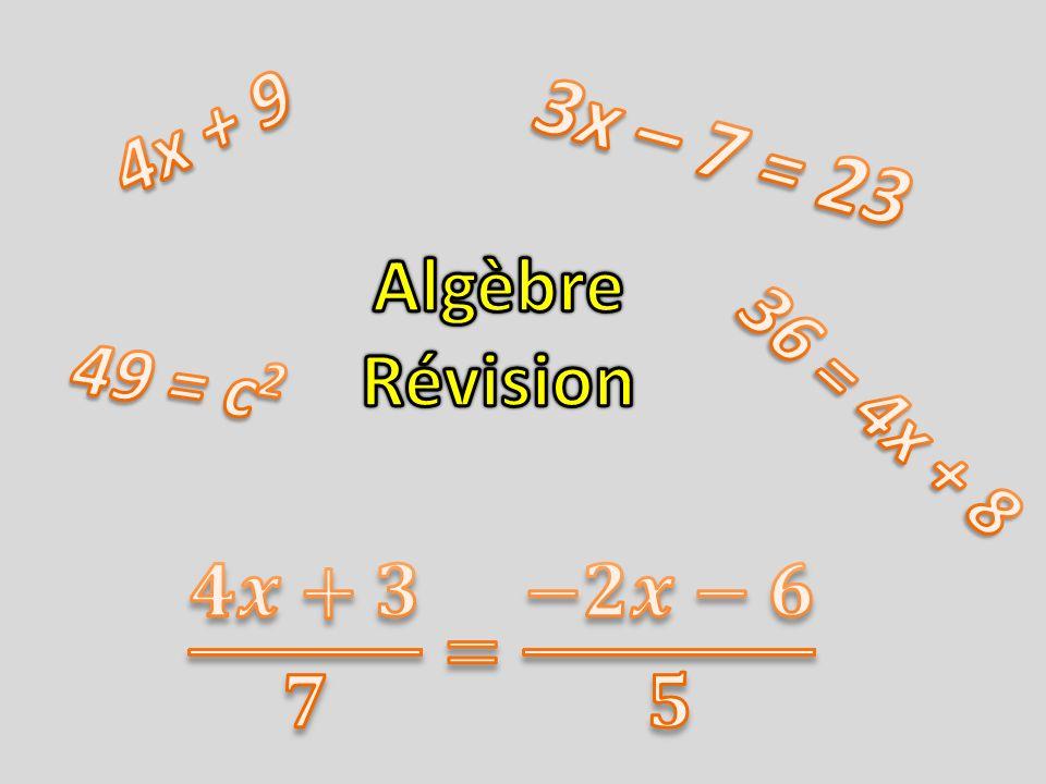 3x – 7 = 23 4x + 9 Algèbre Révision 36 = 4x + 8 49 = c2