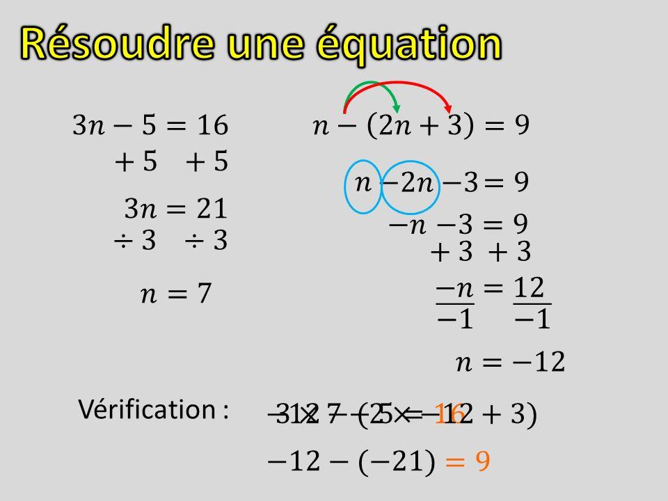 Résoudre une équation 3𝑛−5=16 𝑛− 2𝑛+3 =9 + 5 +5 𝑛 −2𝑛 −3 =9 3𝑛=21 −𝑛