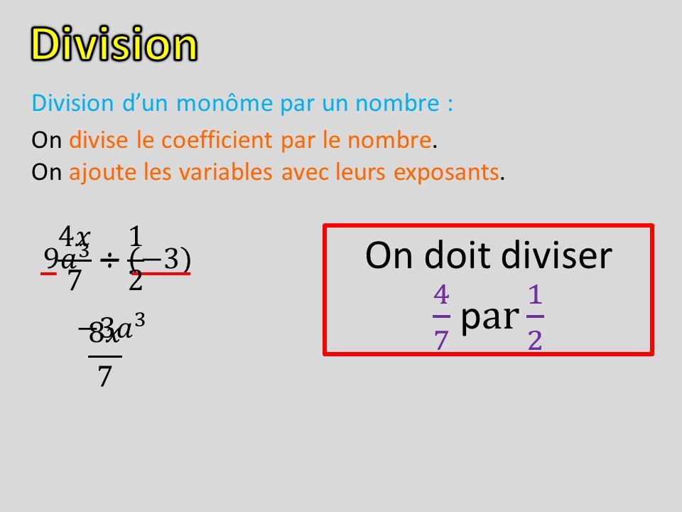 Division On doit diviser 4 7 par 1 2 4𝑥 7 ÷ 1 2 9 𝑎 3 ÷(−3) −3 𝑎 3