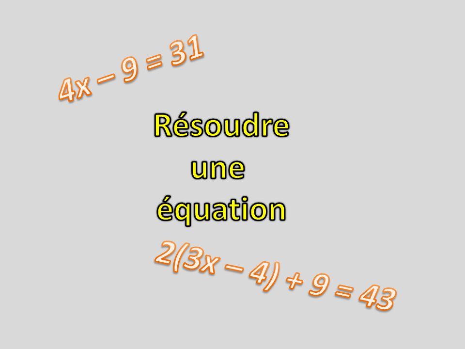 4x – 9 = 31 Résoudre une équation 2(3x – 4) + 9 = 43