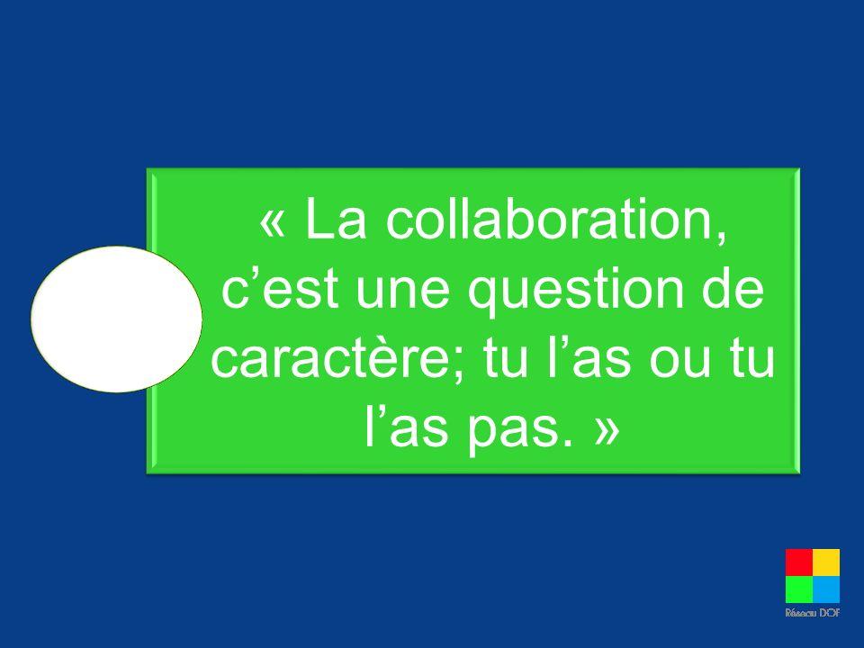 « La collaboration, c'est une question de caractère; tu l'as ou tu l'as pas. »
