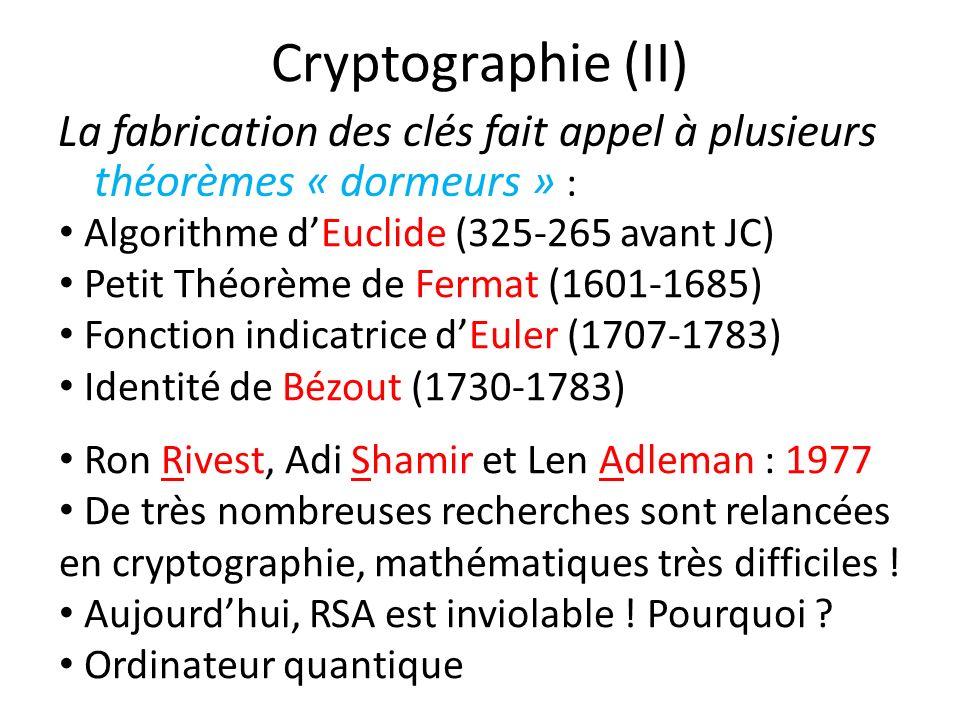 Cryptographie (II) La fabrication des clés fait appel à plusieurs théorèmes « dormeurs » : Algorithme d'Euclide (325-265 avant JC)