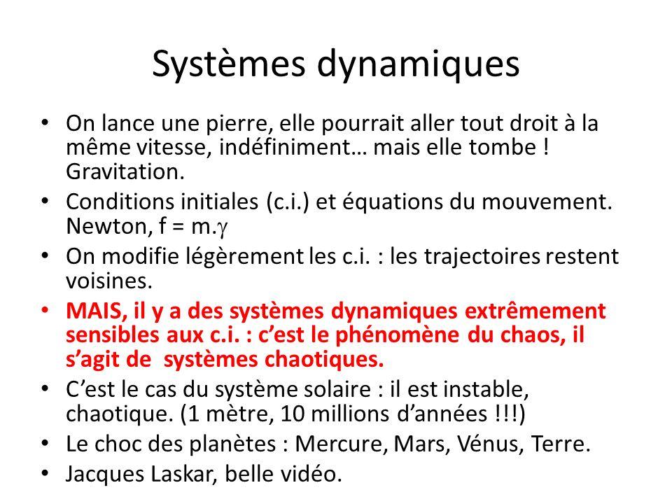 Systèmes dynamiques On lance une pierre, elle pourrait aller tout droit à la même vitesse, indéfiniment… mais elle tombe ! Gravitation.