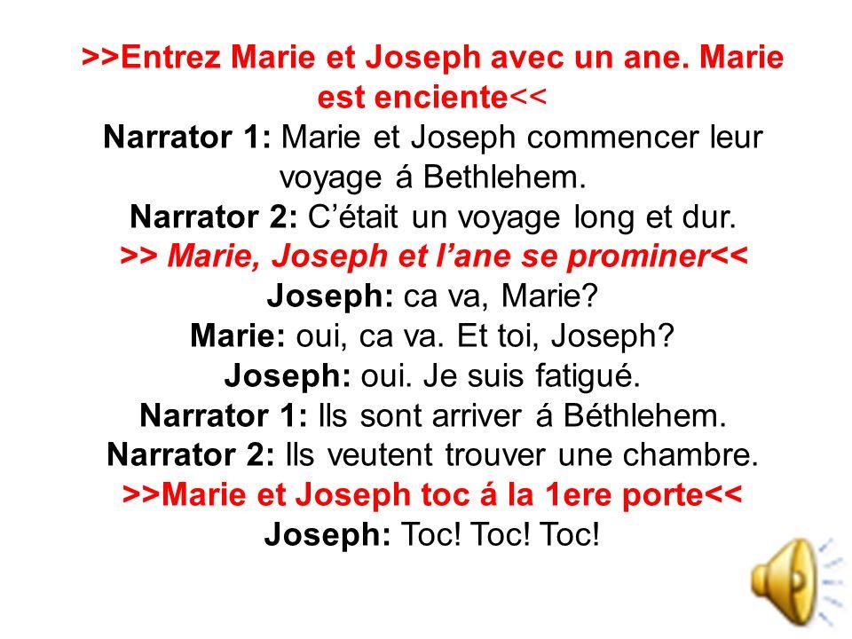 >>Entrez Marie et Joseph avec un ane. Marie est enciente<<