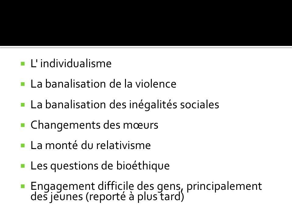 L individualisme La banalisation de la violence. La banalisation des inégalités sociales. Changements des mœurs.
