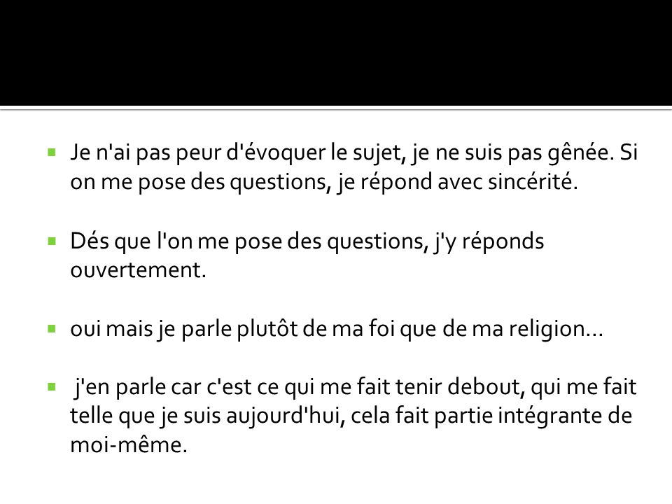 Dés que l on me pose des questions, j y réponds ouvertement.