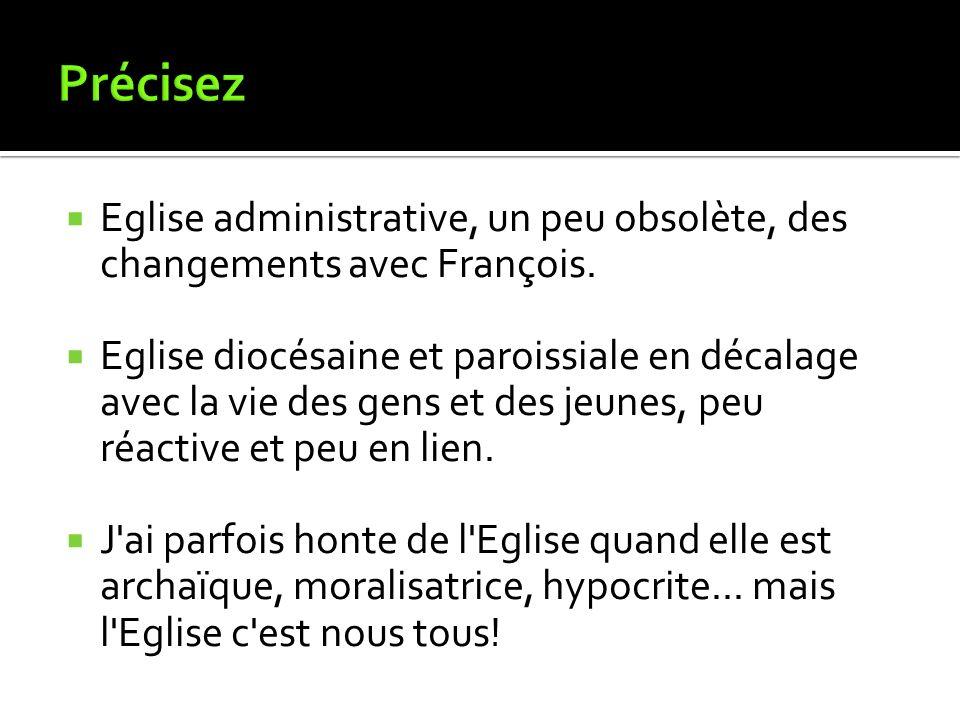 Précisez Eglise administrative, un peu obsolète, des changements avec François.