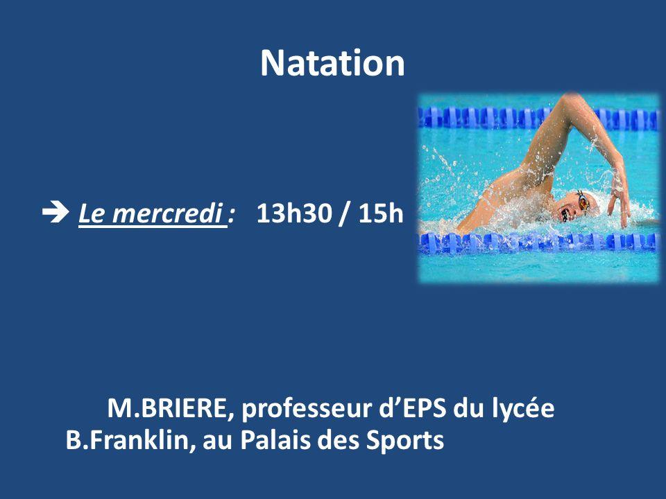 Natation  Le mercredi : 13h30 / 15h M.BRIERE, professeur d'EPS du lycée B.Franklin, au Palais des Sports