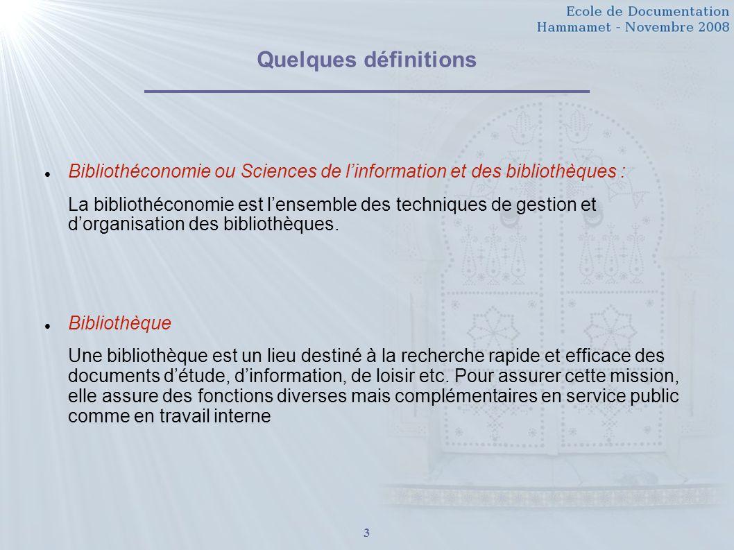 Quelques définitions Bibliothéconomie ou Sciences de l'information et des bibliothèques :
