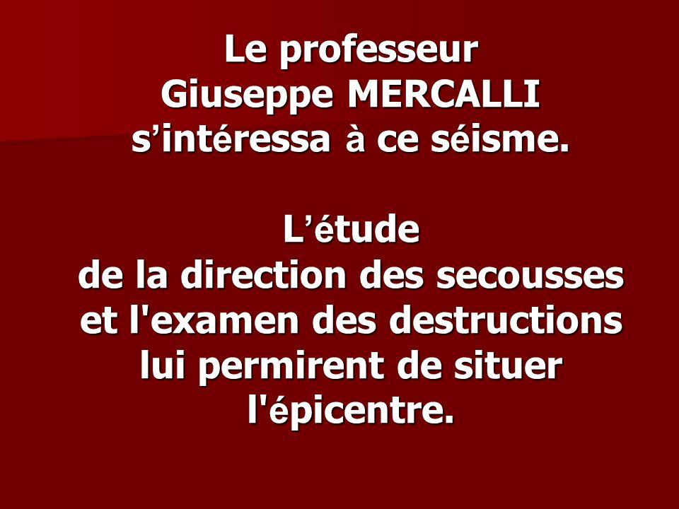Le professeur Giuseppe MERCALLI s'intéressa à ce séisme