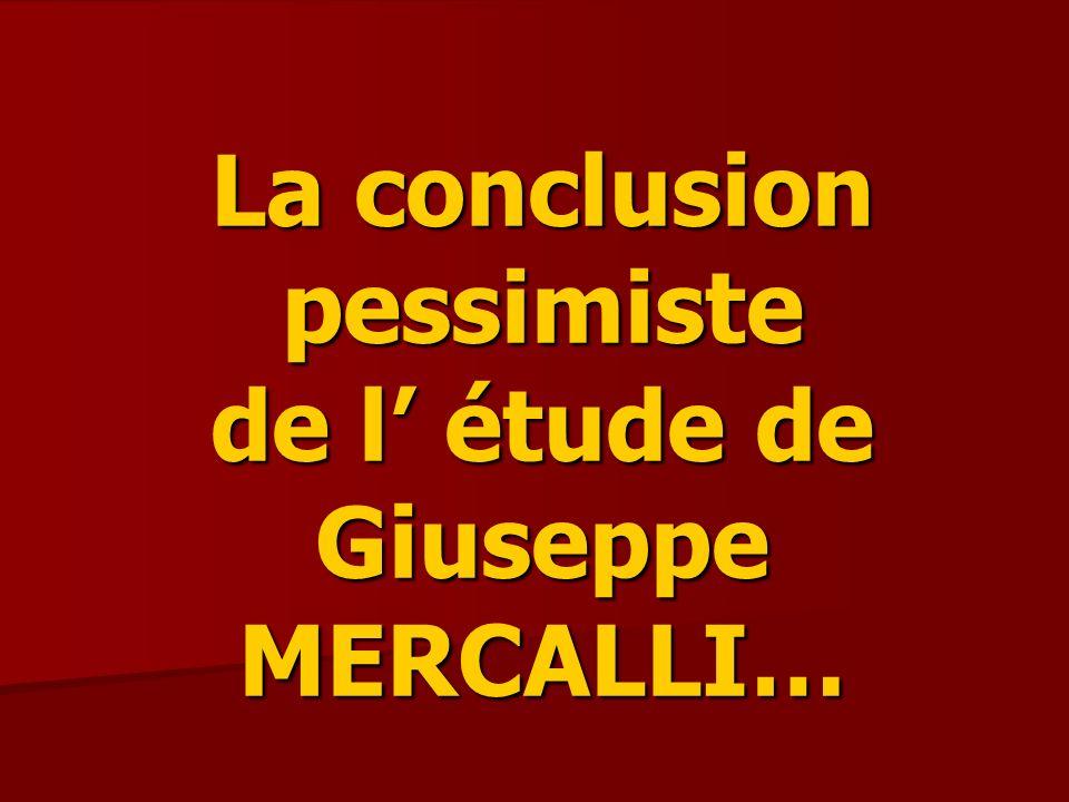 La conclusion pessimiste de l' étude de Giuseppe MERCALLI…