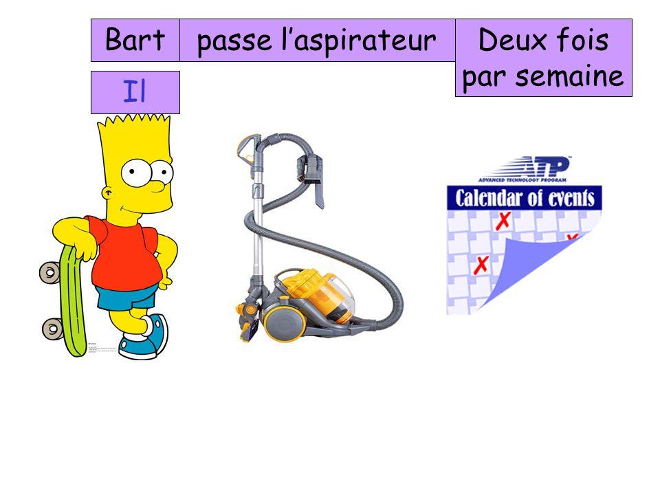 Bart passe l'aspirateur Deux fois par semaine Il