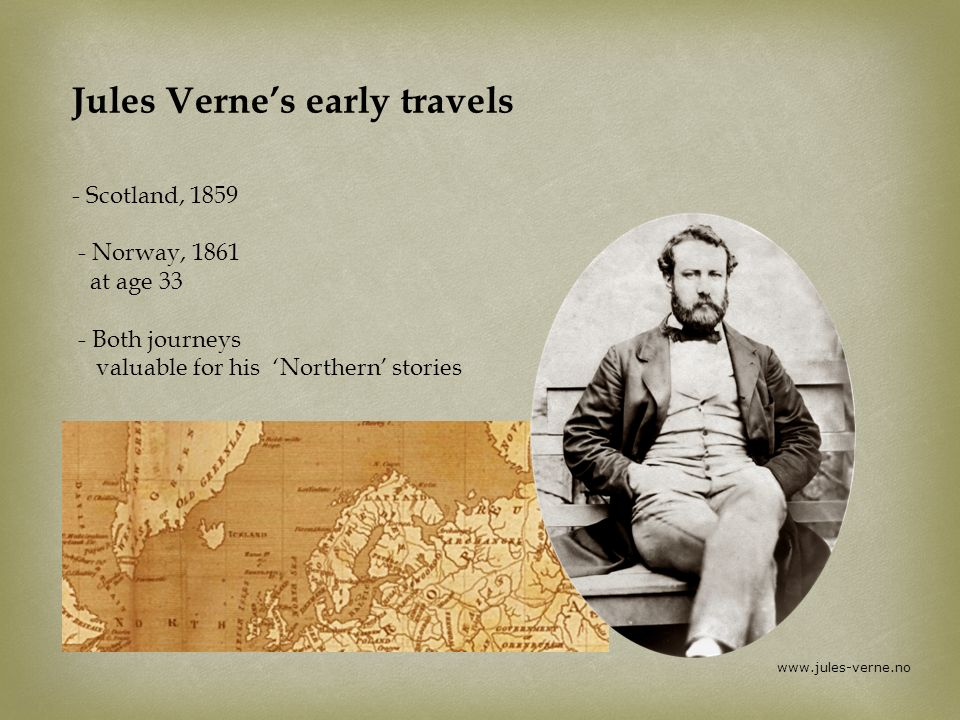 Jules Verne's early travels - Scotland, 1859 - Norway, 1861 at age 33 - Both journeys valuable for his 'Northern' stories