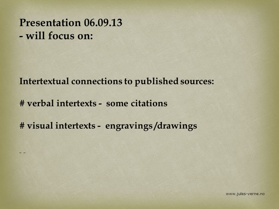 Presentation 06.09.13 - will focus on: Intertextual connections to published sources: # verbal intertexts - some citations # visual intertexts - engravings /drawings - -