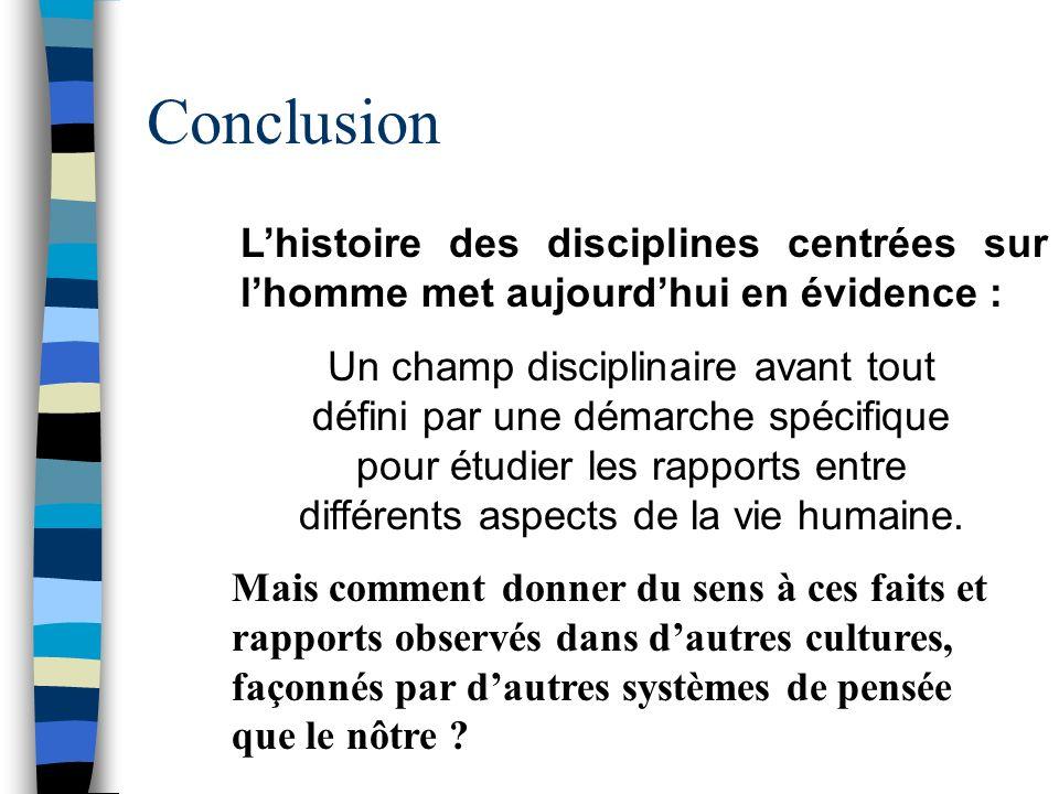 Conclusion L'histoire des disciplines centrées sur l'homme met aujourd'hui en évidence :