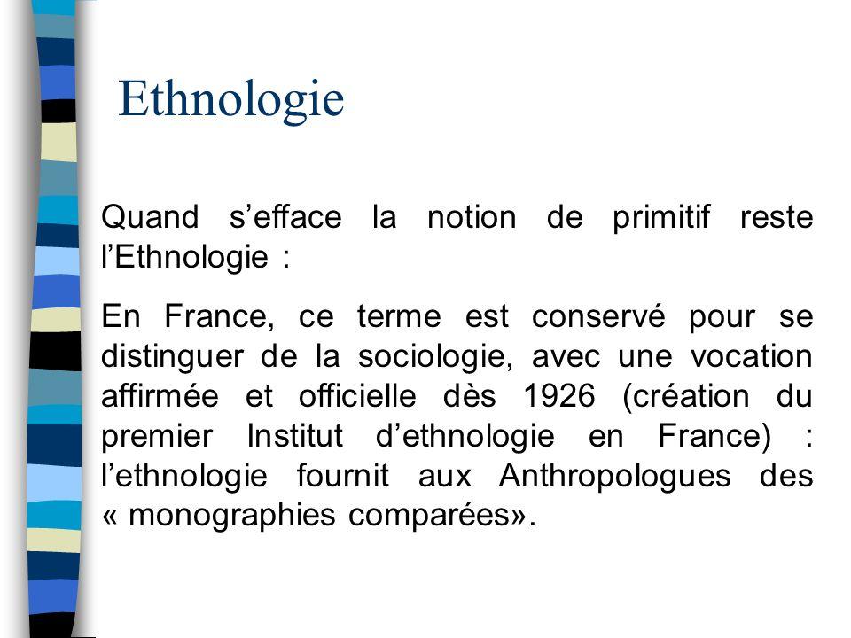 Ethnologie Quand s'efface la notion de primitif reste l'Ethnologie :